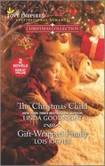 The Christmas Child/Gift-Wrapped Family (Christmas Collection) (Love Inspired 2 Books In 1 Series) Mass Market