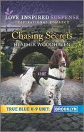 Chasing Secrets (True Blue K-9 Unit Brooklyn) (Love Inspired Suspense Series) Mass Market