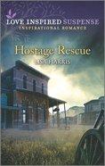 Hostage Rescue (Love Inspired Suspense Series) Mass Market