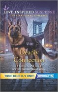 Deadly Connection (True Blue K-9 Unit Brooklyn) (Love Inspired Suspense Series) Mass Market