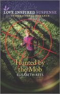 Hunted By the Mob (Love Inspired Suspense Series) Mass Market