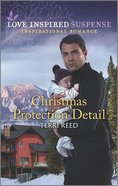 Christmas Protection Detail (Love Inspired Suspense Series) Mass Market