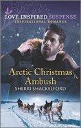 Arctic Christmas Ambush (Love Inspired Suspense Series) Mass Market