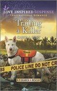 Trailing a Killer (K-9 Search + Rescue) (Love Inspired Suspense Series) Mass Market