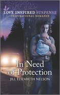 In Need of Protection (Love Inspired Suspense Series) Mass Market