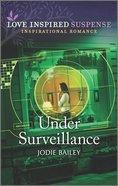 Under Surveillance (Love Inspired Suspense Series) Mass Market