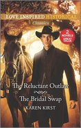 The Reluctant Outlaw/The Bridal Swap (Love Inspired Historical 2 Books In 1 Series) Mass Market