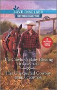 The Cowboy's Baby Blessing/Her Unexpected Cowboy (Love Inspired Western 2 Books In 1 Series) Mass Market