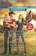 The Rancher's Secret Child/Reunited With the Bull Rider (Love Inspired Western 2 Books In 1 Series) Mass Market