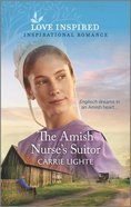 The Amish Nurse's Suitor (Amish of Serenity Ridge) (Love Inspired Series) Mass Market