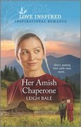 Her Amish Chaperone (A Colorado Amish Courtships Story) (Love Inspired Series) Mass Market