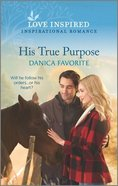 His True Purpose (Double R Legacy) (Love Inspired Series) Mass Market