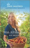With All Her Heart (Small Town Sisterhood) (Love Inspired Series) Mass Market