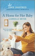 A Home For Her Baby (Love Inspired Series) Mass Market