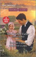The Cowboy Father/Frontier Father (Historical Classics) (Love Inspired Historical 2 Books In 1 Series) Mass Market