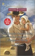 The Cowboy's Surprise Bride/The Cowboy's Unexpected Family (Love Inspired Historical 2 Books In 1 Series) Mass Market