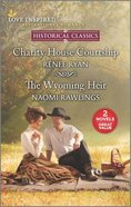 Charity House Courtship/The Wyoming Heir (Love Inspired Historical 2 Books In 1 Series) Mass Market