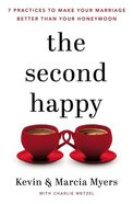 The Second Happy: Seven Practices to Make Your Marriage Better Than Your Honeymoon Hardback