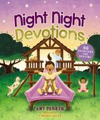 Night Night Devotions: 90 Devotions For Bedtime (Night, Night Series) Hardback