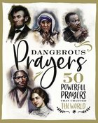 Dangerous Prayers: 50 Powerful Prayers That Changed the World Hardback