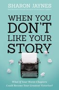 When You Don't Like Your Story: What If Your Worst Chapters Could Be Your Greatest Victories? Paperback