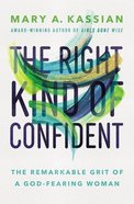 The Right Kind of Confident: The Remarkable Grit of a God-Fearing Woman Paperback