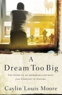 A Dream Too Big: The Story of An Improbable Journey From Compton to Oxford Paperback