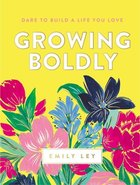 Growing Boldly: Dare to Build a Life You Love Hardback