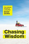 Chasing Wisdom: The Lifelong Pursuit of Living Well Paperback