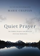 Quiet Prayer: The Hidden Purpose and Power of Christian Meditation Hardback