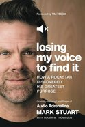 Losing My Voice to Find It: How a Rockstar Discovered His Greatest Purpose Paperback