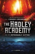 The Hadley Academy For the Improbably Gifted: A Novel Hardback