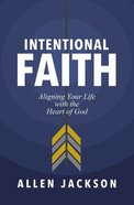 An Intentional Faith: Aligning Your Life With the Heart of God Paperback