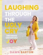 Laughing Through the Ugly Cry eBook