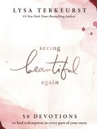 Seeing Beautiful Again: 50 Devotions to Find Redemption in Every Part of Your Story Hardback