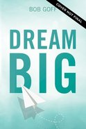 Dream Big: Figure Out What You Want, Why You Want It, and What You're Going to About It Hardback