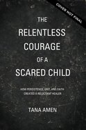 The Relentless Courage of a Scared Child eBook