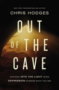 Out of the Cave: Stepping Into the Light When Depression Darkens What You See Paperback
