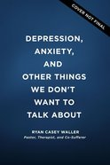 Depression, Anxiety, and Other Things We Don't Want to Talk About eBook