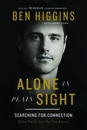 Alone in Plain Sight: Searching For Connection When You're Seen But Not Known Hardback