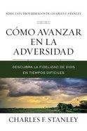 Como Avanzar En La Adversidad: Descubra La Fidelidad De Dios En Tiempos Dificiles (Advancing Through Adversity) Paperback