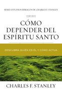 Como Depender Del Espiritu Santo: Descubra Quien Es El Y Como Actua (Relying On The Holy Spirit) Paperback