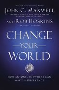 Change Your World: How Anyone, Anywhere Can Make a Difference Hardback