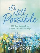 It's Still Possible: 100 Reminders That God Can Do All Things Hardback