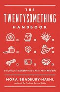 The Twentysomething Handbook: Everything You Actually Need to Know About Real Life Paperback
