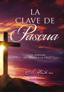 Clave De Pascua, La: Una Jornada De 40 Das a La Cruz Paperback