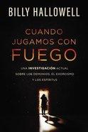 Cuando Jugamos Con Fuego: Una Investigacin Actual Sobre Los Demonios, El Exorcismo Y Los Espiritus Paperback