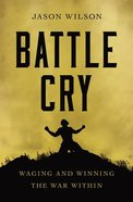 Battle Cry: Waging and Winning the War Within Paperback
