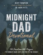 Midnight Dad Devotional: 100 Devotions and Prayers to Connect Dads Just Like You to the Father Hardback