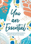 You Are Essential: 100 Inspirational Reminders of How Much You Matter Hardback